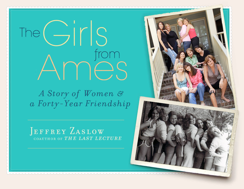 The Girls from Ames: A Story of Women and Friendship | By Jeffrey Zaslow co-author of The Last Lecture.